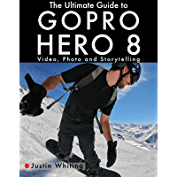 The Ultimate Guide to Gopro Hero 8: Video, Photo and Storytelling book cover