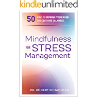 Mindfulness for Stress Management: 50 Ways to Improve Your Mood and Cultivate Calmness