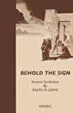 Behold the Sign: Ancient Symbolism (Rosicrucian Order, AMORC Kindle Editions) (English Edition)