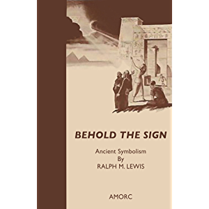 Behold the Sign: Ancient Symbolism (Rosicrucian Order AMORC Kindle Editions)