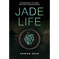 Jade Life: An Englishman's love affair with China's national treasure (English Edition)
