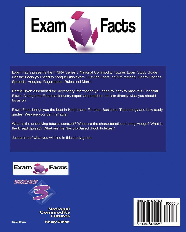 Exam Facts Series 3 National Commodity Futures Exam Study Guide: Series 3  Study Guide: Derek Bryan: 9781482394825: Amazon.com: Books