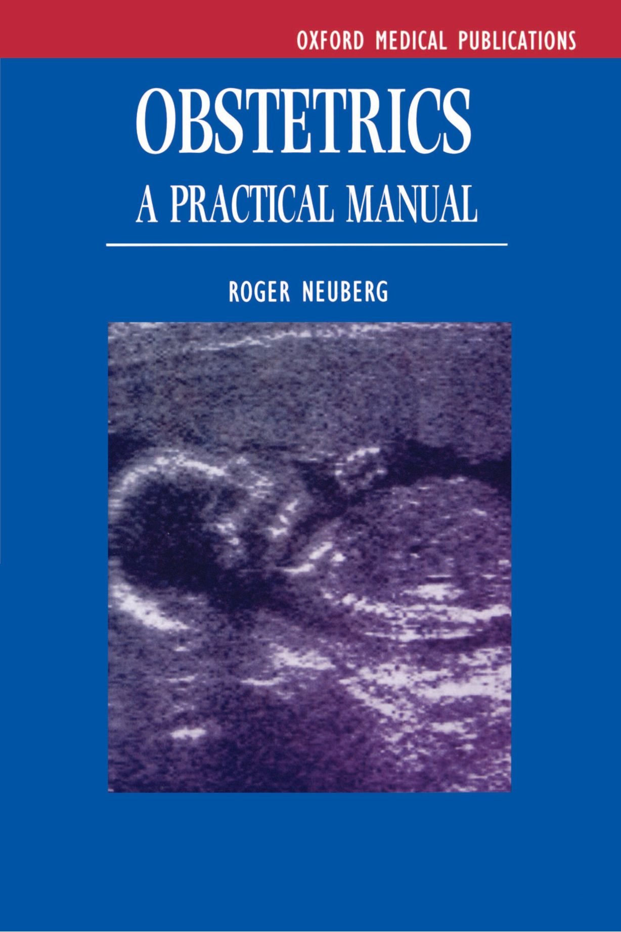 Obstetrics: A Practical Manual (Oxford Medical Publications) by Oxford University Press