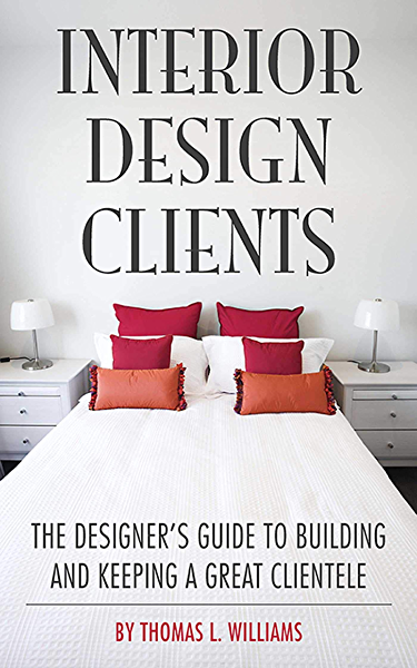 Amazon Com Interior Design Clients The Designer S Guide To Building And Keeping A Great Clientele Ebook Williams Thomas L Kindle Store