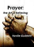 Prayer: The Art of Believing
