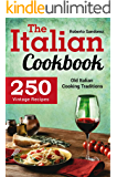 The Italian Cookbook: 250 Vintage Recipes. Old Italian Cooking Traditions