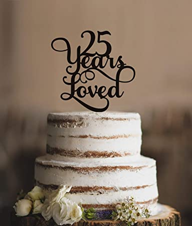 25 Years Loved Classy 25th Birthday Cake Topper Anniversary