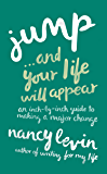 Jump…And Your Life Will Appear: An Inch-by-Inch Guide to Making a Major Change