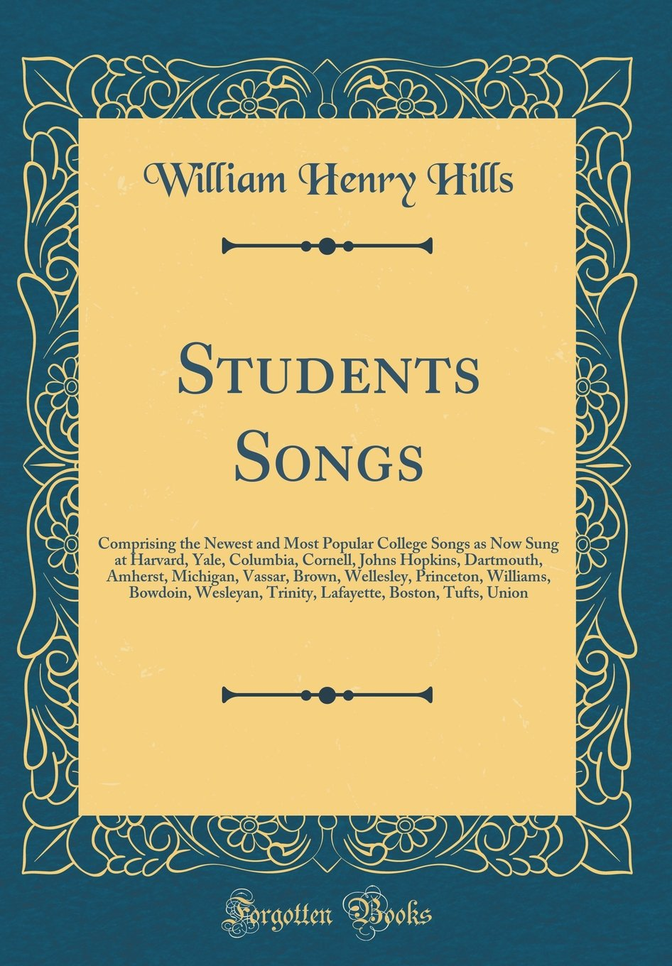 Download Students Songs: Comprising the Newest and Most Popular College Songs as Now Sung at Harvard, Yale, Columbia, Cornell, Johns Hopkins, Dartmouth, ... Bowdoin, Wesleyan, Trinity, Lafayette, Boston PDF