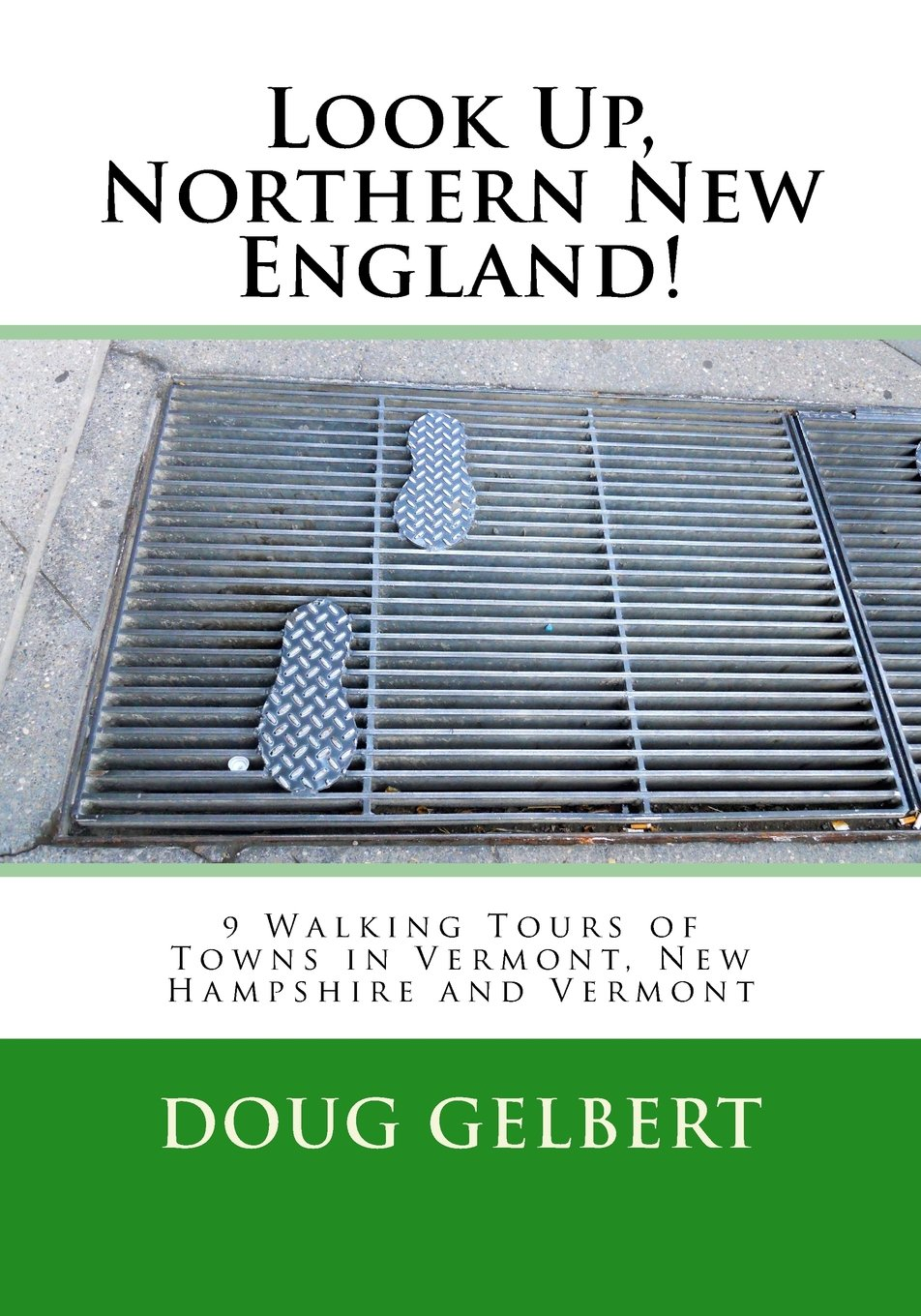 Look Up, Northern New England!: 9 Walking Tours of Towns in Vermont, New Hampshire and Vermont pdf epub
