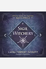 Sigil Witchery: A Witch's Guide to Crafting Magick Symbols Paperback