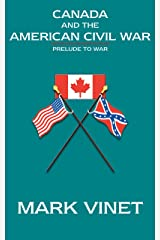 Canada and the American Civil War - Prelude to War Kindle Edition