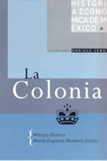 La Colonia / The Colony (Historia Economica De Mexico) (Spanish Edition)