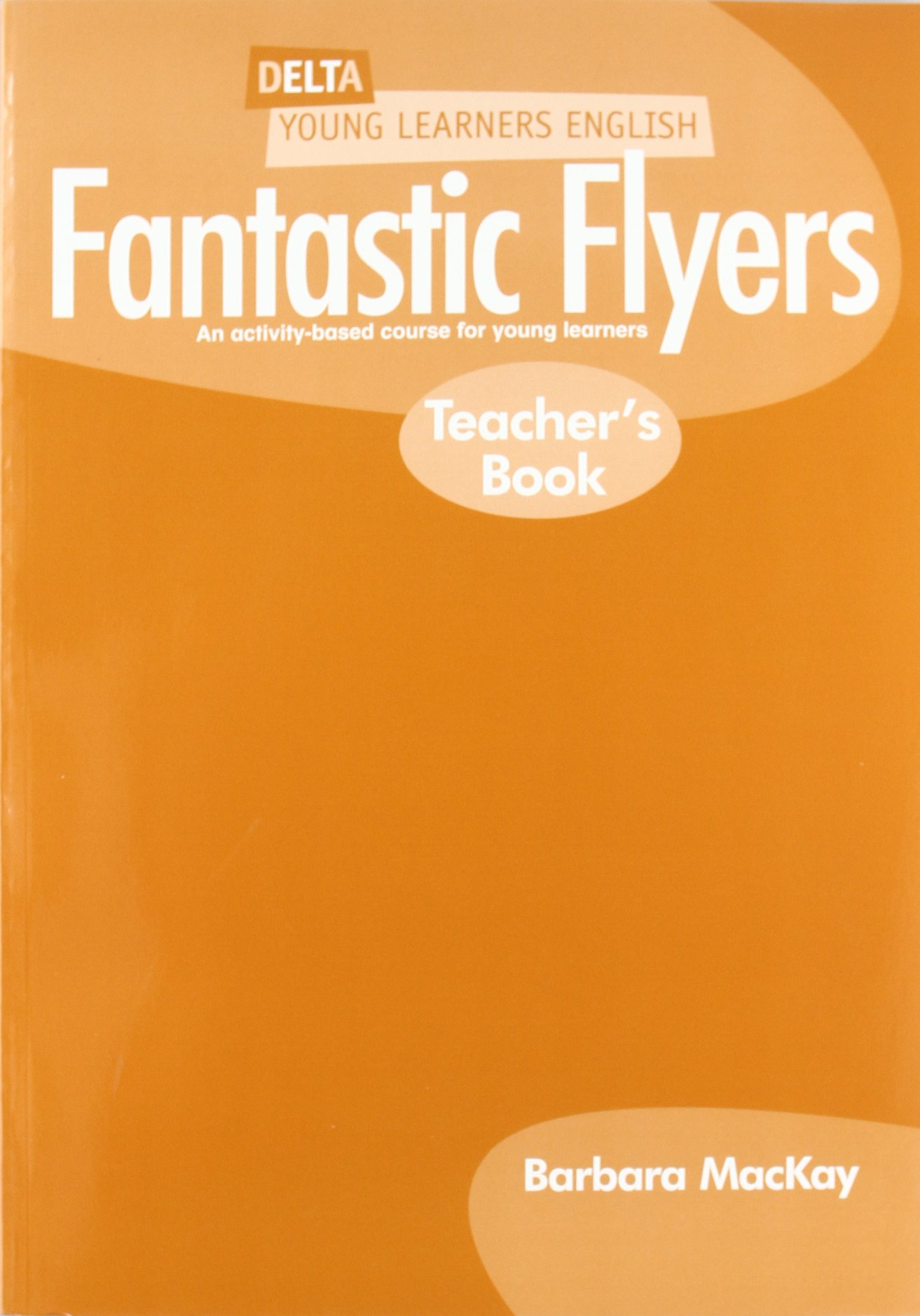 Download Delta Young Learners English: Fantastic Flyers Teachers Book pdf
