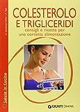 Colesterolo e trigliceridi. Consigli e ricette per una corretta alimentazione