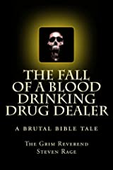 The Fall of a Blood Drinking Drug Dealer: A Brutal Bible Tale Kindle Edition