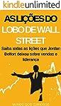 As Lições do Lobo de Wall Street: Saiba todas as lições que Jordan Belfort deixou sobre vendas e liderança