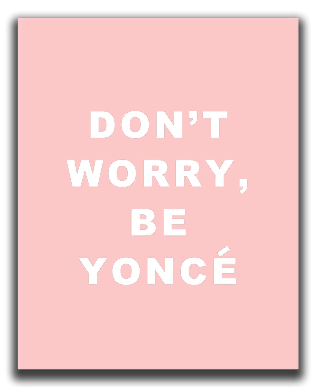 "Motivational Wall Art - 8x10"" UNFRAMED Print -""Don't Worry, Be Yoncé"" - Inspirational Wall Decor - Pink, Typography, Beyonce Wall Art"