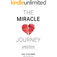 The Miracle Journey: Guideposts to Restoration After Heartbreak and Loss