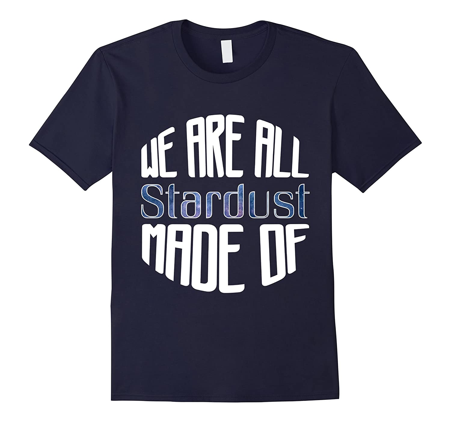 Astronomy Outer Space Shirt - We Are All Made Of Stardust-TD