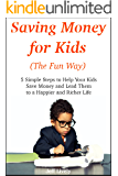 SAVING MONEY FOR KIDS: 5 Simple Steps to Help Your Kids Save Money and Lead Them to a Happier and Richer Life