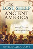 The Lost Sheep of Ancient America: Bringing the Lands and People of the Book of Mormon to Life