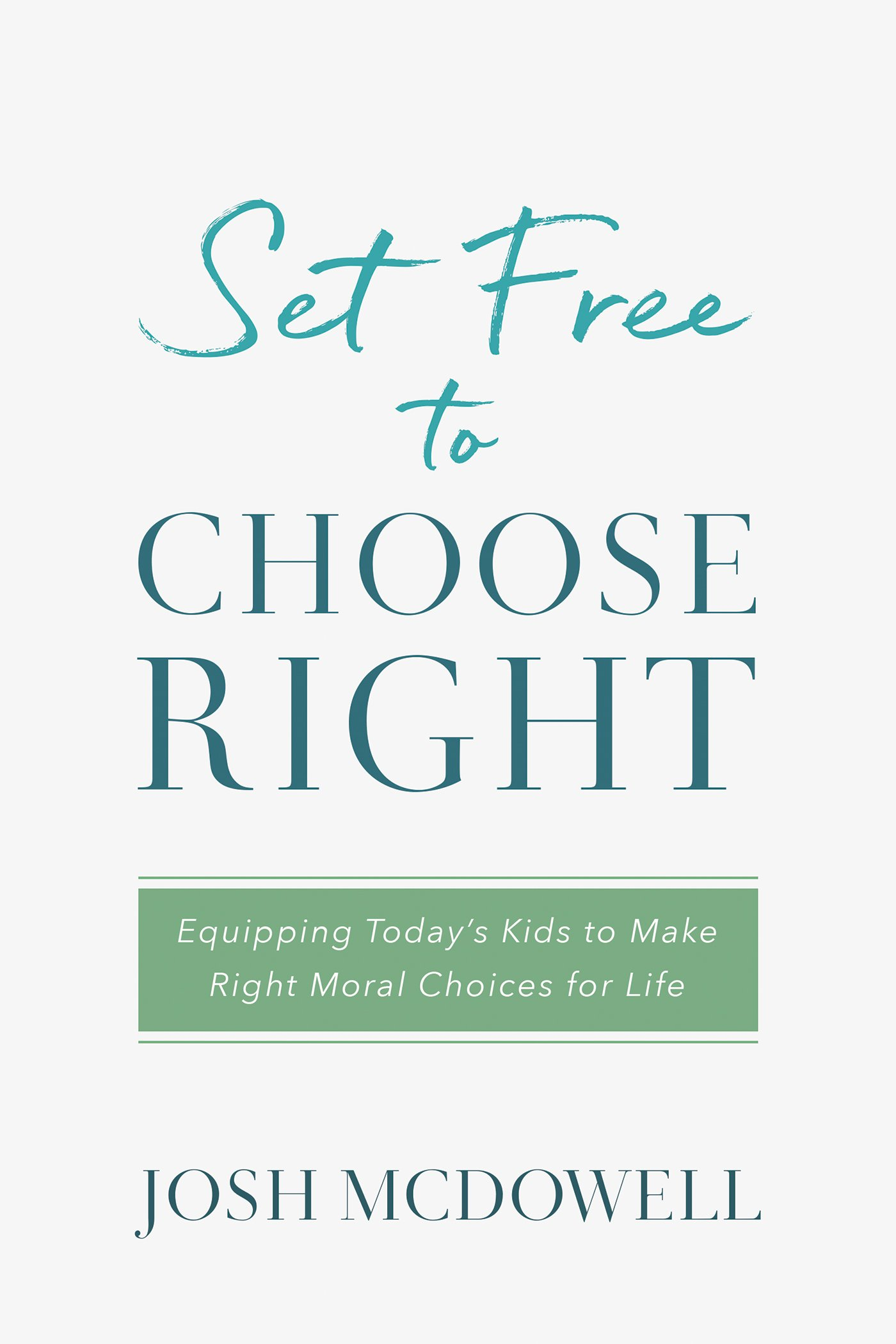 Set Free to Choose Right: Equipping Today's Kids to Make Right Moral  Choices for Life: Josh McDowell: 9781634099745: Amazon.com: Books