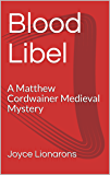 Blood Libel: A Matthew Cordwainer Medieval Mystery (Matthew Cordwainer Medieval Mysteries Book 2)