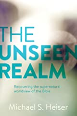 The Unseen Realm: Recovering the Supernatural Worldview of the Bible Hardcover
