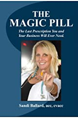 The Magic Pill!: The Last Prescription You and Your Business Will Ever Need! Kindle Edition