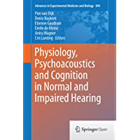 Physiology, Psychoacoustics and Cognition in Normal and Impaired Hearing (Advances in Experimental Medicine and Biology Book 894) (English Edition)