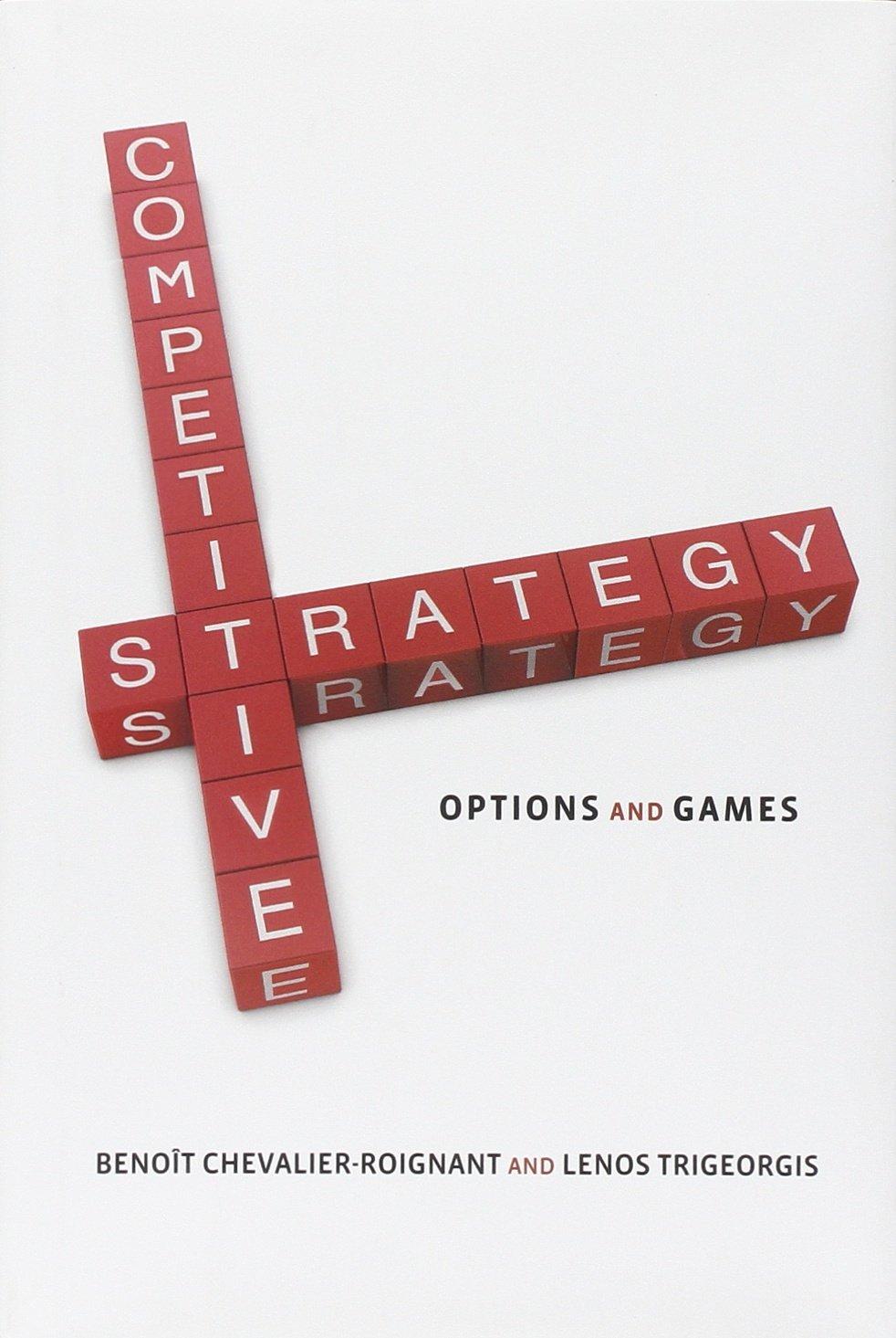 Competitive Strategy: Options and Games: Amazon.es: Chevalier-Roignant, Benoit, Trigeorgis, Lenos, Dixit, Avinash K.: Libros en idiomas extranjeros