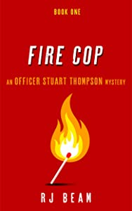 Fire Cop (Officer Stuart Thompson Mystery Book 1)