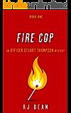 Fire Cop (Officer Stuart Thompson Mystery Book 1)