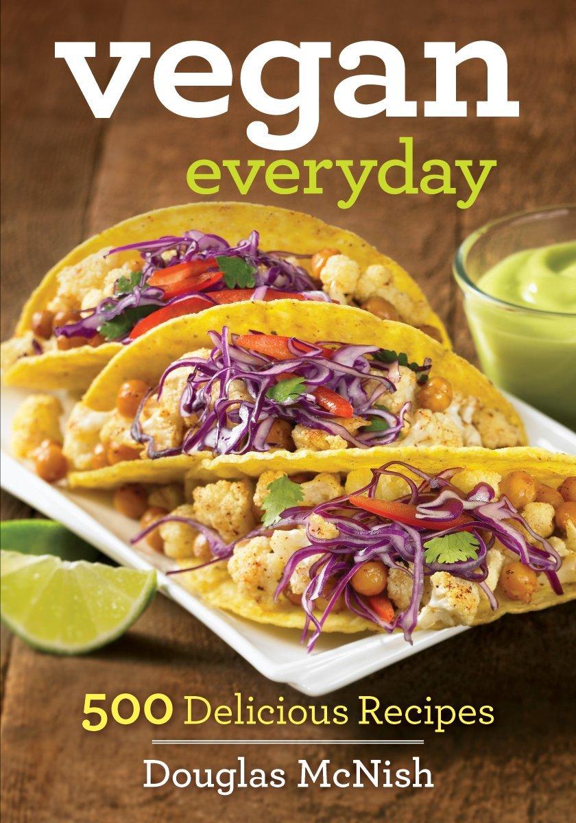 Vegan everyday 500 delicious recipes douglas mcnish 9780778804994 vegan everyday 500 delicious recipes douglas mcnish 9780778804994 books amazon forumfinder Images