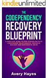 The Codependency Recovery Blueprint: A Practical Guide to Stop Struggling with Codependent Relationships, Obsessive Jealousy and Narcissistic Abuse