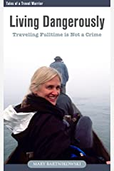 Living Dangerously, Traveling Fulltime is Not a Crime (Tales of a Travel Warrior Book 1) Kindle Edition