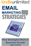 Email Marketing Strategies: How Strategies Work In Business Growth (email marketing power,email marketing fundamentals,email marketing strategies,email ... marketing for beginners) (English Edition)