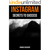 Instagram - Secrets to Success: The Ultimate Guide to Gaining Followers & Increasing Engagement