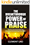 The Breakthrough Power of Praise: Experience Supernatural Breakthroughs, Deliverance and Restoration through Praise Warfare