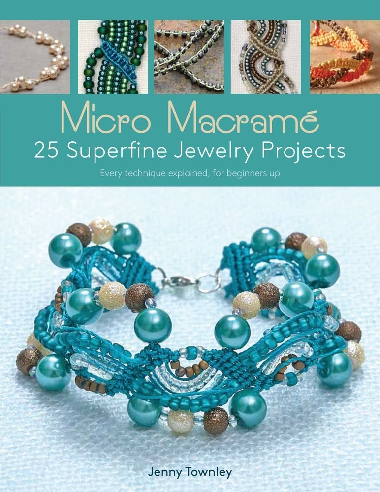 Micro Macram 25 Superfine Jewelry Projects Every Technique