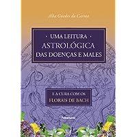 Uma Leitura Astrológica das Doenças e Males: E A Cura Com Os Florais De Bach