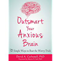 Outsmart Your Anxious Brain: Ten Simple Ways to Beat the Worry Trick (English Edition)