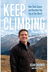 Keep Climbing: How I Beat Cancer and Reached the Top of the World Paperback