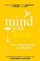 Mind Your Drink: The Surprising Joy of Sobriety: Control Alcohol, Discover Freedom, Find Happiness and Change Your Life (Mindful Drinking Book 3) Kindle Edition