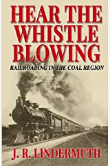 Hear the Whistle Blowing: Railroading in the Coal Region Paperback