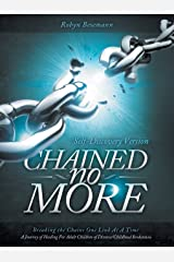 Chained No More: Breaking the Chains One Link at a Time...A Journey of Healing for the Adult Children of Divorce/Childhood Brokenness : INDIVIDUAL STUDY Paperback