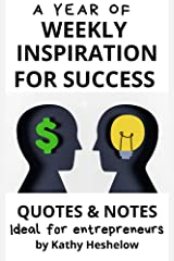 A Year of WEEKLY INSPIRATION for Success: Quotes & Notes Ideal for Entrepreneurs Kindle Edition