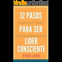 12 Pasos para Ser Líder Consciente: Una revolución en el liderazgo, hacia un nuevo paradigma de la sociedad