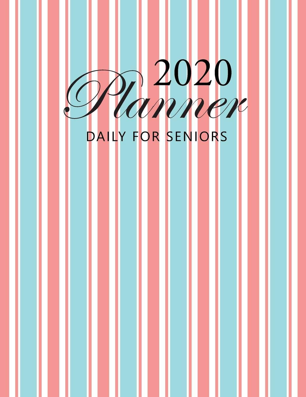 2020 Daily Planner for Seniors: Big Print 2020 Calendar ...